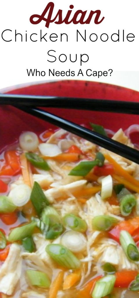 Asian Chicken Noodle Soup Who Needs A Cape