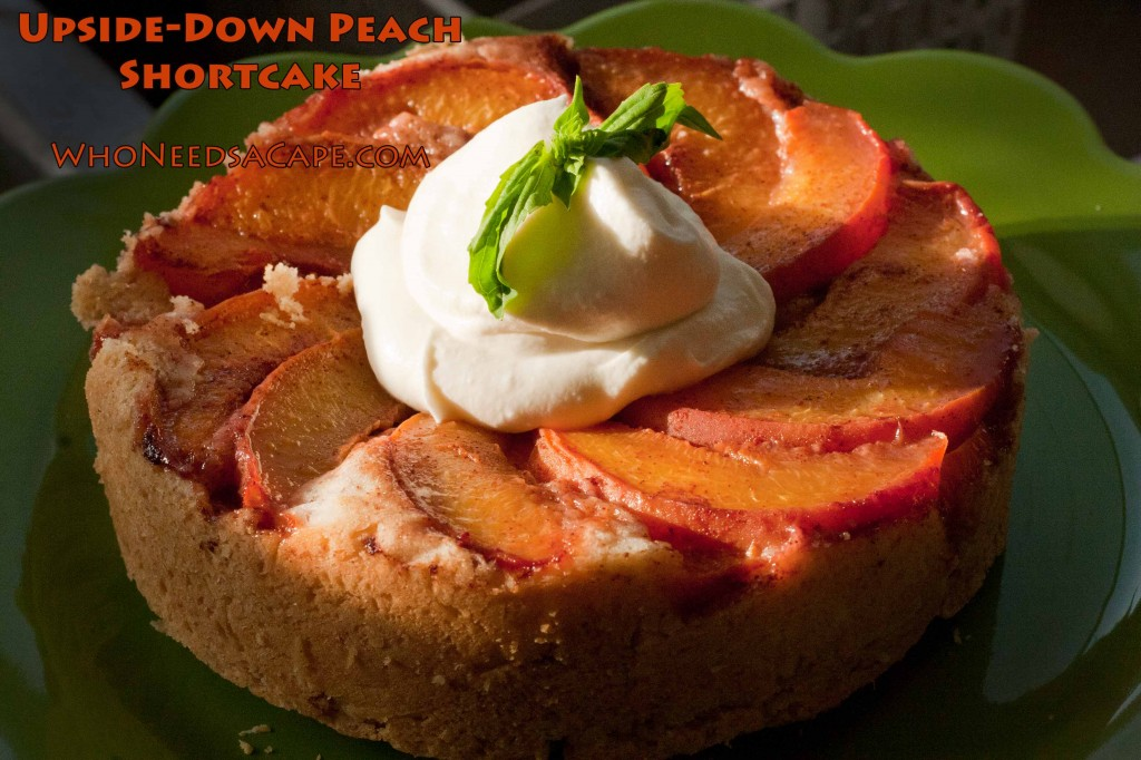 Upside-down Peach Shortcake with Whipped Cream - Who Needs A Cape?