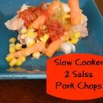Slow Cooker 2 Salsa Pork Chops