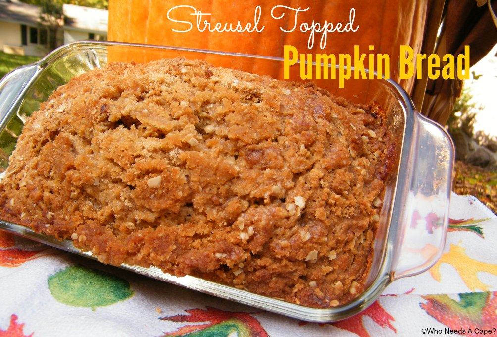 Streusel Topped Pumpkin Bread   Who Needs A Cape?