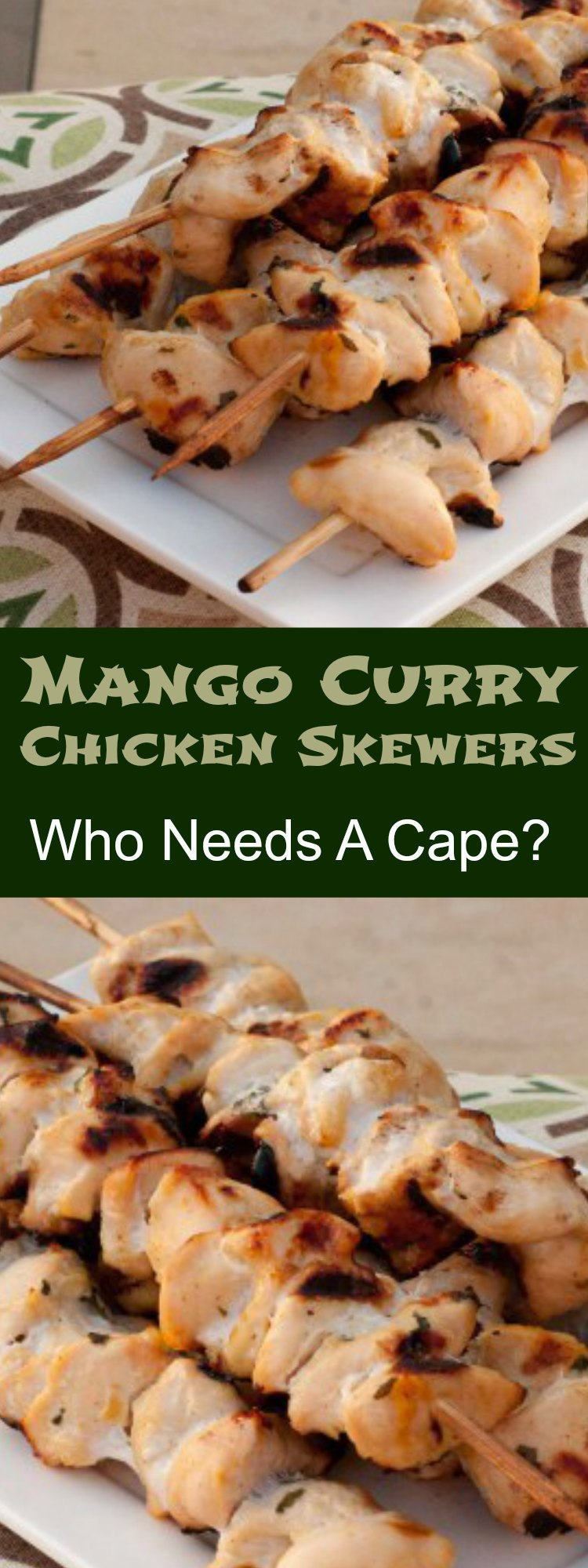 Mango Curry Chicken Skewers   Who Needs A Cape?