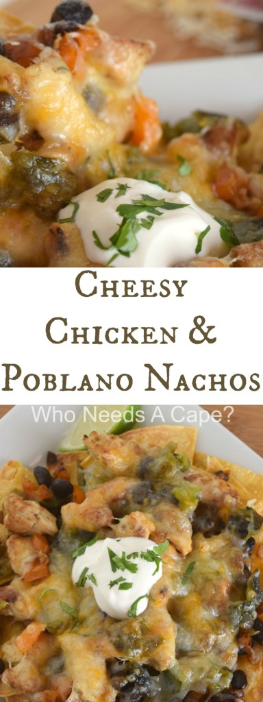 You'll love the flavors that come together in Cheesy Chicken & Poblano Nachos. Layers of deliciousness that you can easily create with simple ingredients. | Who Needs A Cape?