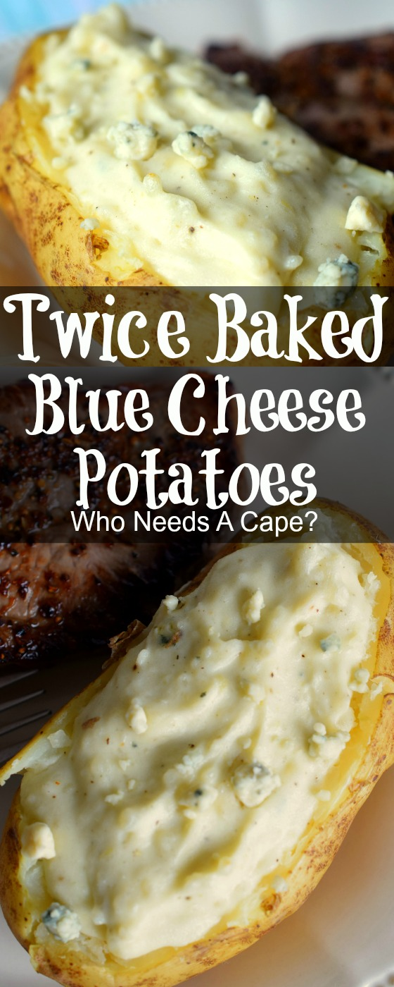 Twice Baked Blue Cheese Potatoes Who Needs A Cape
